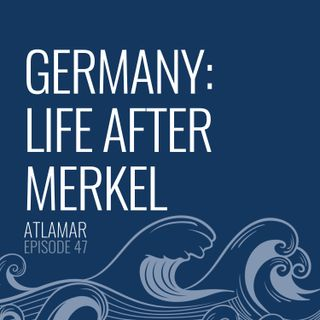 Germany: Life After Merkel [Episode 47]