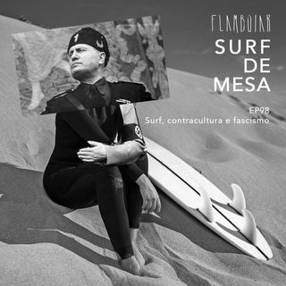 98 - Surf, contracultura e fascismo