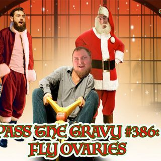 Pass The Gravy #386: Fly Ovaries