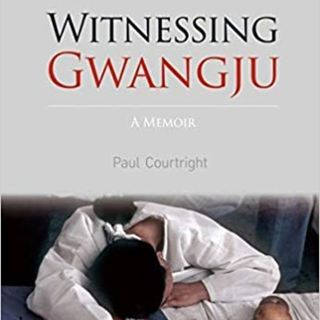 Witnessing Gwangju: A Memoir (w/ author Paul Courtright)