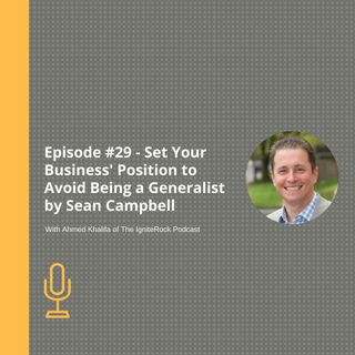 Episode #29 - Set Your Business' Position to Avoid Being a Generalist with Sean Campbell