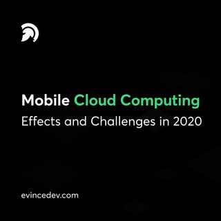 Mobile Cloud Computing – Effects and Challenges in 2020