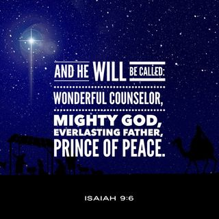 God Gives you a Wonderful Counselor, Mighty God, Everlasting Father and Prince of Peace.