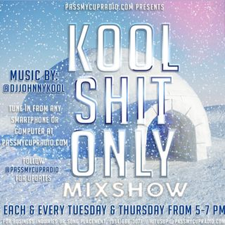 KOOL SHIT ONLY hosted @DjJOHNNYKOOL