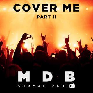 "MDB Summah Radio | Ep. 26 ""Cover me"" part II"