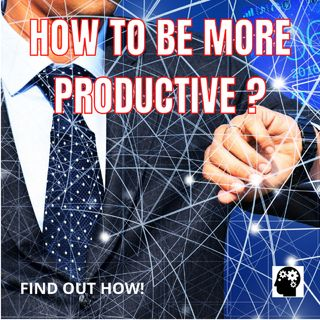 How To Be More Productive In Your Work?