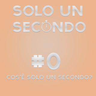 Cos'è Solo un secondo? Puntata #0