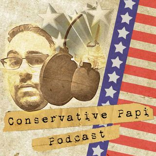 Conservative Papi Podcast episode 7