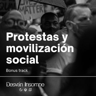 Episodio bonus: Protestas y Movilización social