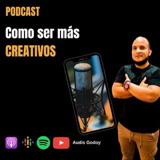 10 Episodio - Como ser más creativos