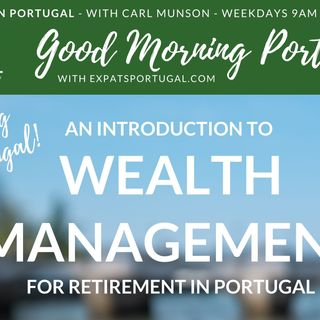 Wealth management & Retirement planning on 'Ask ANYTHING about Portugal!'