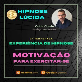 #20 | Experiência de Hipnose para Desenvolver a Motivação para Exercitar-se | Odair Comin