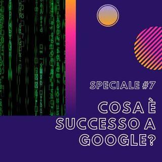 #7 - Speciale: Cosa è successo a Google?