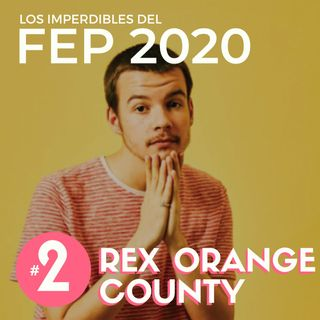 EP 2 | Los Imperdibles del FEP - Rex Orange County