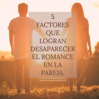 5 factores que logran desaparecer el romance en la pareja.