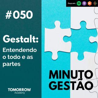 #050 - Gestalt: Entendendo o todo e as partes