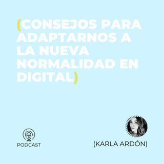 38 - Karla Ardón (Consejos para adaptarnos a la nueva normalidad en digital)