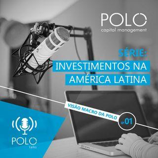 EP 1 - Investimentos na América Latina: Visão Macro da Polo