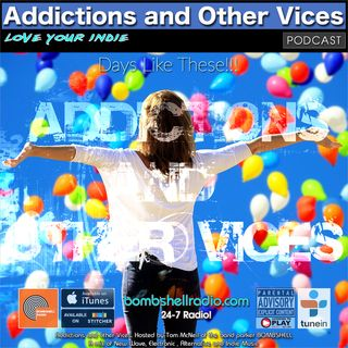 Addictions and Other Vices 636 - Days Like These!!!