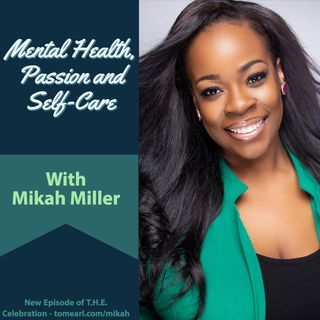 Mental Health, Passion and Self-Care With Mikah Miller