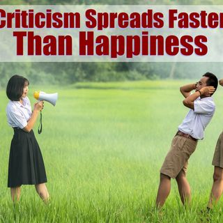 Why Criticism Spreads Faster Than Happiness or Joy – Mindset