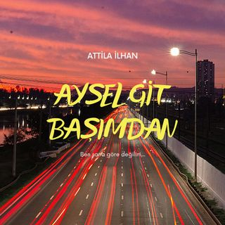 Attila İlhan-Aysel Git Başımdan
