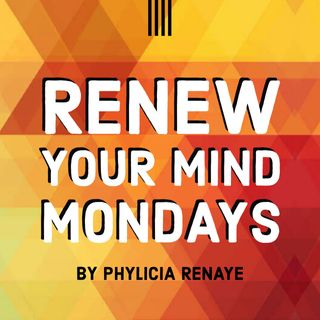 Renew Your Mind [by Phylicia Renaye]