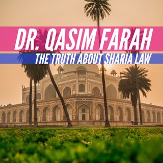 The Truth about Sharia (Law) with Dr. Qasim Farah