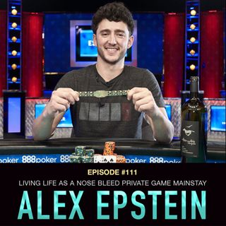 "#111 Alex ""Thallo"" Epstein: Living Life as a Nose Bleed Private Game Mainstay"