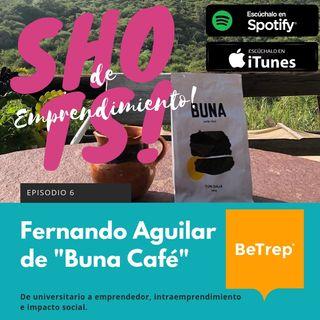 """Ep. 6: Fernando Aguilar de """"Buna café"""": De universitario a emprendedor, intraemprendimiento e impacto social"""