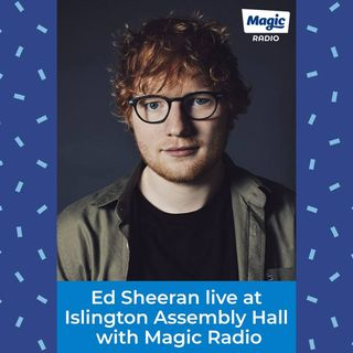 Ed Sheeran Live at | Magic Radio