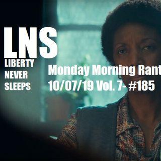Monday Morning Rant 10/07/19 Vol. 7- #185