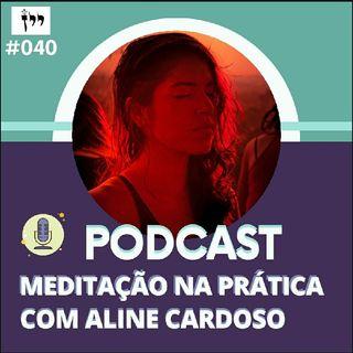 Meditação Guiada Para Uma Realidade Melhor | Episódio #40 - Aline Cardoso