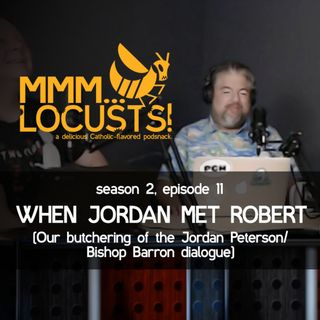 2.11 When Jordan Met Robert (Our butchering of the Jordan Peterson/Bishop Barron diaglogue)