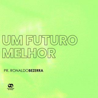 UM FUTURO MELHOR // pr. Ronaldo Bezerra