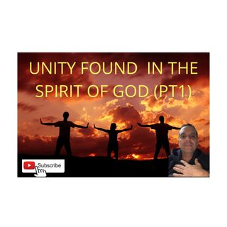 Unity In The Spirit Of God PT1 - 1:18:21, 4.09 PM