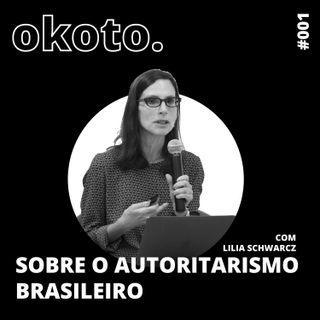 #001 Apresentação e Sobre o Autoritarismo Brasileiro com Lilia Schwarcz