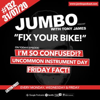 Jumbo Ep:132 - 31.07.20 - Fix Your Bike!