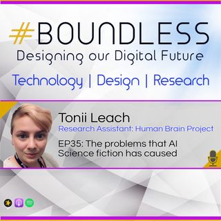 EP35: Tonii Leach, Research Assistant: Human Brain Project: The problems that AI Science fiction has caused
