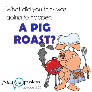 WHAT DID YOU THINK WAS GOING TO HAPPEN, A PIG ROAST?