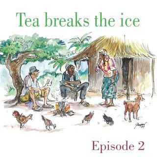 Ep.2 Tea breaks the ice