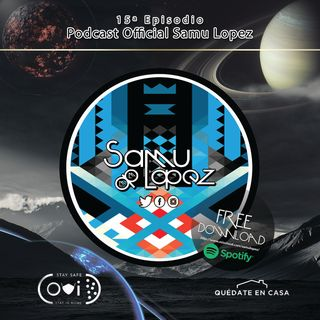 15º Episodio Podcast Official Samu Lopez