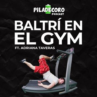 EP 02 Baltrí (badtrips) en el gym ft. Adriana Taveras | Piladecoro
