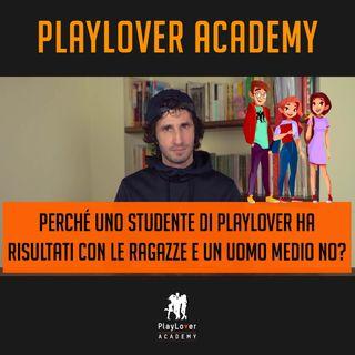 932 - Perché uno studente di PlayLover ha risultati con le ragazze e un uomo medio no?