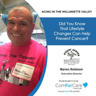 6/5/21: Baron Robison, Executive Director of Kickin' Cancer | LIFESTYLE CHANGES THAT CAN HELP PREVENT CANCER |Aging in the Willamette Valley