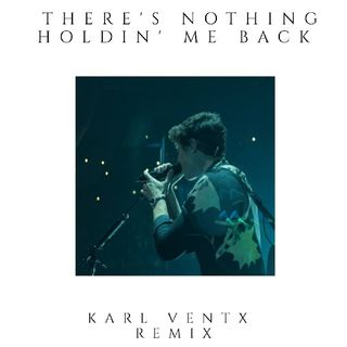 Shawn Mendes - There's Nothing Holdin' Me Back ( Karl Ventx Remix) [ Official Remix ]