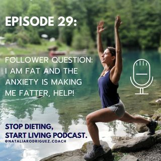 Episode 29: Follower Question: I Am Fat and The Anxiety is Making Me Fatter, Help!