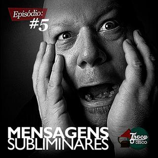 Troca o Disco #05: Mensagens Subliminares