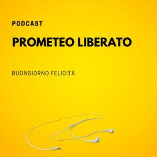 #757 - Prometeo liberato | Buongiorno Felicità