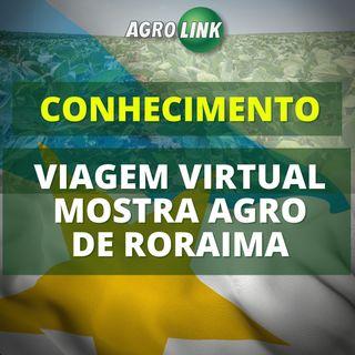 Viagem virtual mostra o potencial AGRO de Roraima
